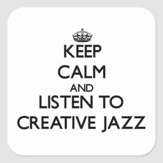 Keep calm and listen to CREATIVE JAZZ Square Sticker