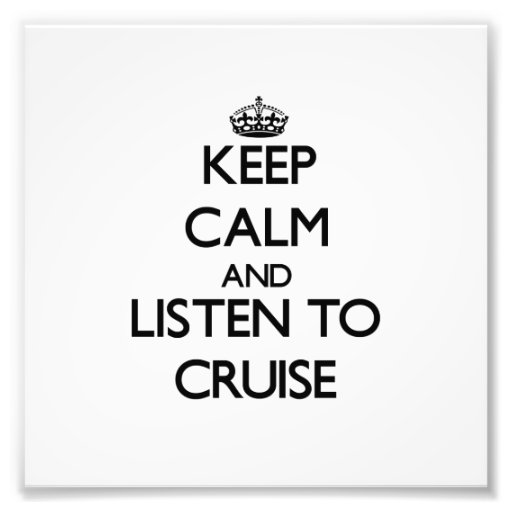 Keep calm and Listen to Cruise Photographic Print