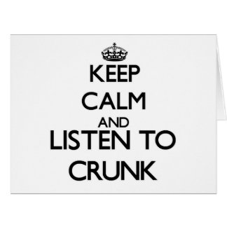 Keep calm and listen to CRUNK Big Greeting Card
