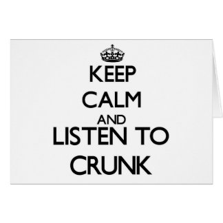 Keep calm and listen to CRUNK Cards