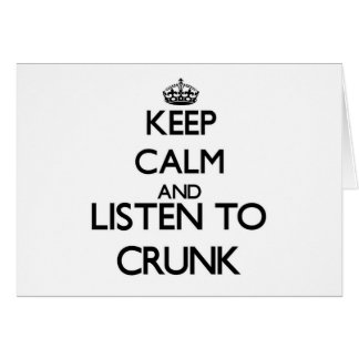 Keep calm and listen to CRUNK Card