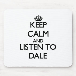 Keep calm and Listen to Dale Mouse Pads