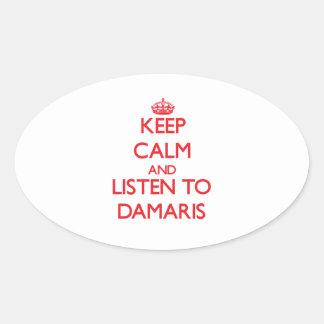 Keep Calm and listen to Damaris Oval Sticker