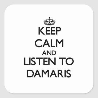 Keep Calm and listen to Damaris Square Sticker