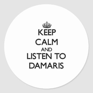 Keep Calm and listen to Damaris Round Sticker