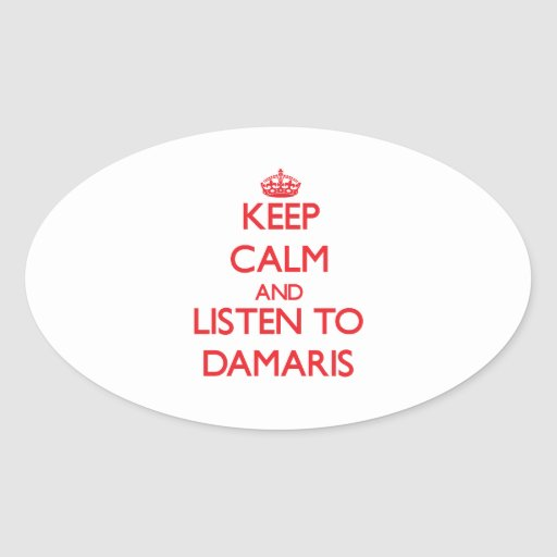 Keep Calm and listen to Damaris Oval Stickers