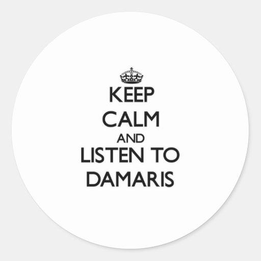 Keep Calm and listen to Damaris Round Sticker