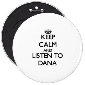 Keep Calm and listen to Dana Pinback Button