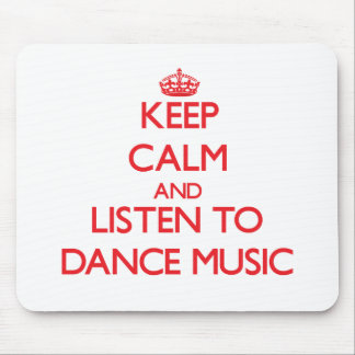 Keep calm and listen to DANCE MUSIC Mouse Pad
