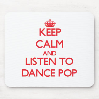 Keep calm and listen to DANCE POP Mouse Pad