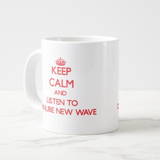 Keep calm and listen to DANUBE NEW WAVE Jumbo Mug