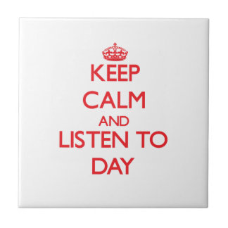 Keep calm and Listen to Day Tiles