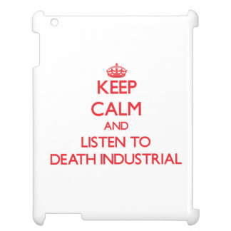 Keep calm and listen to DEATH INDUSTRIAL Case For The iPad 2 3 4