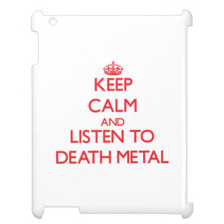 Keep calm and listen to DEATH METAL iPad Covers