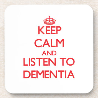 Keep calm and listen to DEMENTIA Coasters