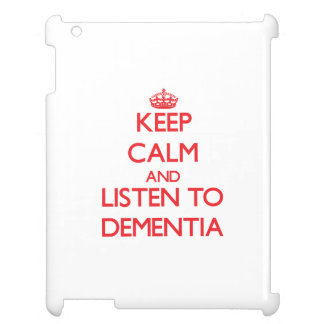 Keep calm and listen to DEMENTIA Case For The iPad 2 3 4
