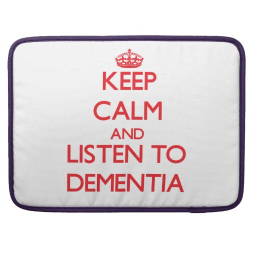 Keep calm and listen to DEMENTIA Sleeve For MacBooks