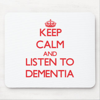 Keep calm and listen to DEMENTIA Mouse Pad