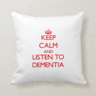 Keep calm and listen to DEMENTIA Throw Pillow