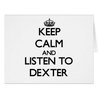 Keep Calm and Listen to Dexter Cards