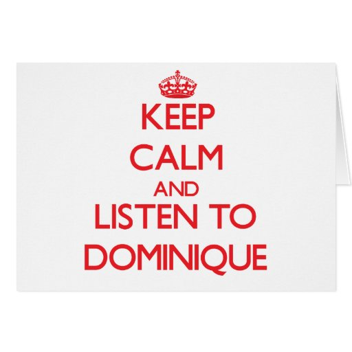 Keep Calm and listen to Dominique Cards