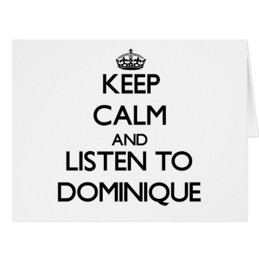 Keep Calm and Listen to Dominique Card