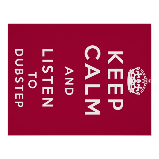 keep calm and listen to dubstep poster