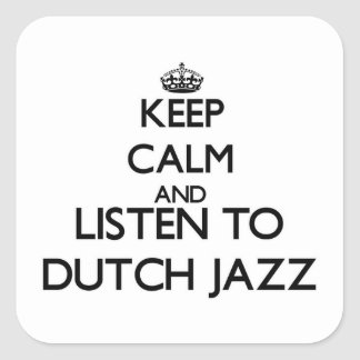 Keep calm and listen to DUTCH JAZZ Square Sticker
