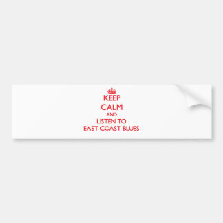 Keep calm and listen to EAST COAST BLUES Bumper Stickers