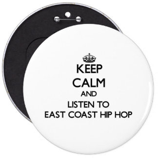 Keep calm and listen to EAST COAST HIP HOP Pinback Buttons
