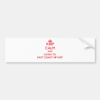 Keep calm and listen to EAST COAST HIP HOP Bumper Stickers