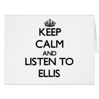 Keep Calm and Listen to Ellis Cards
