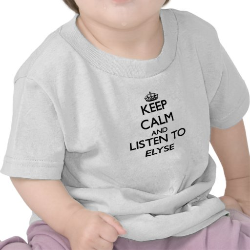 Keep Calm and listen to Elyse Tees