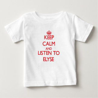 Keep Calm and listen to Elyse Shirt