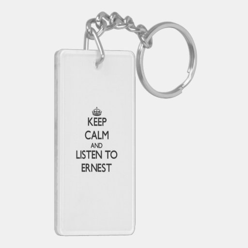 Keep Calm and Listen to Ernest Rectangle Acrylic Key Chains