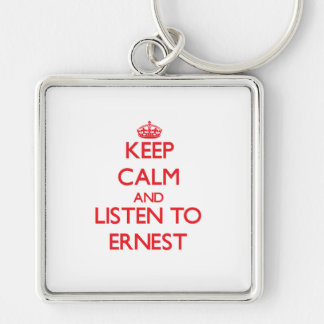 Keep Calm and Listen to Ernest Keychains