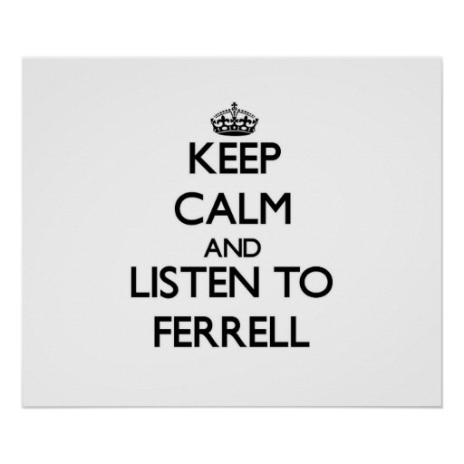 Keep calm and Listen to Ferrell Posters