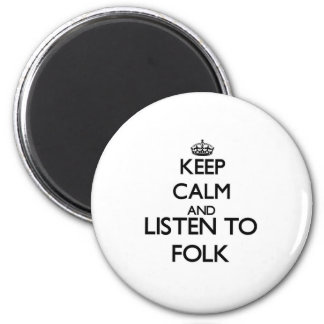 Keep calm and listen to FOLK Fridge Magnets