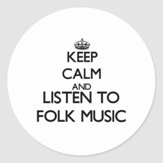 Keep calm and listen to FOLK MUSIC Classic Round Sticker