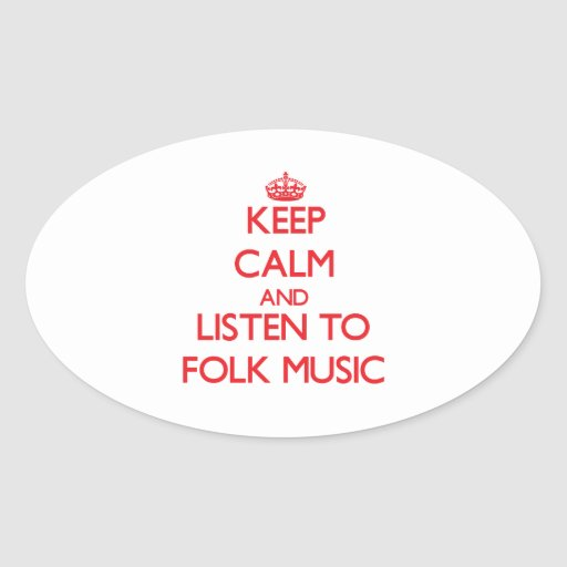 Keep calm and listen to FOLK MUSIC Oval Stickers