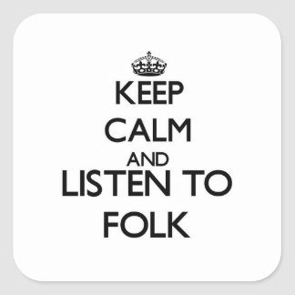 Keep calm and listen to FOLK Square Sticker