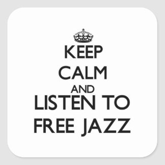 Keep calm and listen to FREE JAZZ Square Sticker
