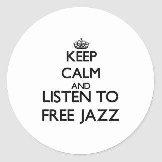 Keep calm and listen to FREE JAZZ Round Stickers