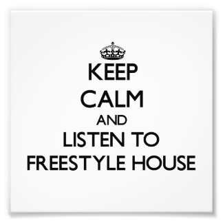 Keep calm and listen to FREESTYLE HOUSE Art Photo