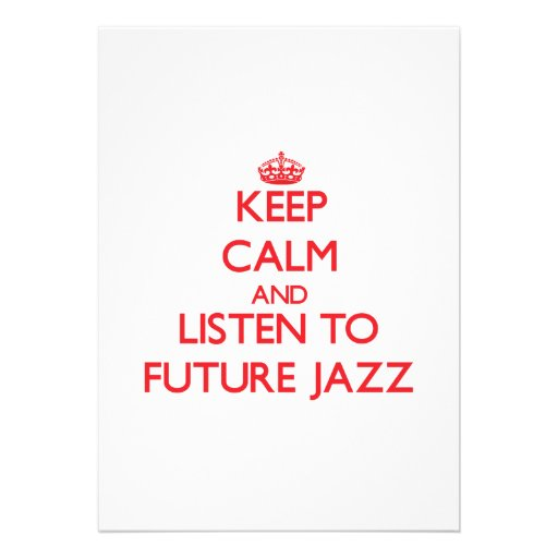 Keep calm and listen to FUTURE JAZZ Custom Invitation