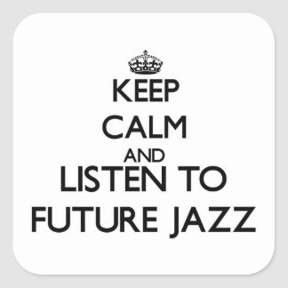 Keep calm and listen to FUTURE JAZZ Square Sticker