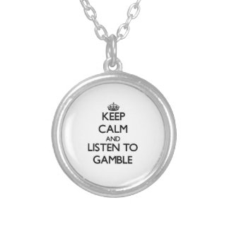 Keep calm and Listen to Gamble Personalized Necklace