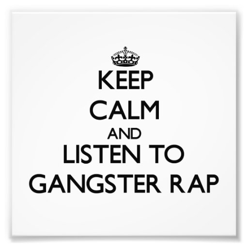 Keep calm and listen to GANGSTER RAP Photo