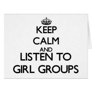 Keep calm and listen to GIRL GROUPS Card