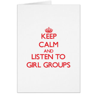 Keep calm and listen to GIRL GROUPS Greeting Card